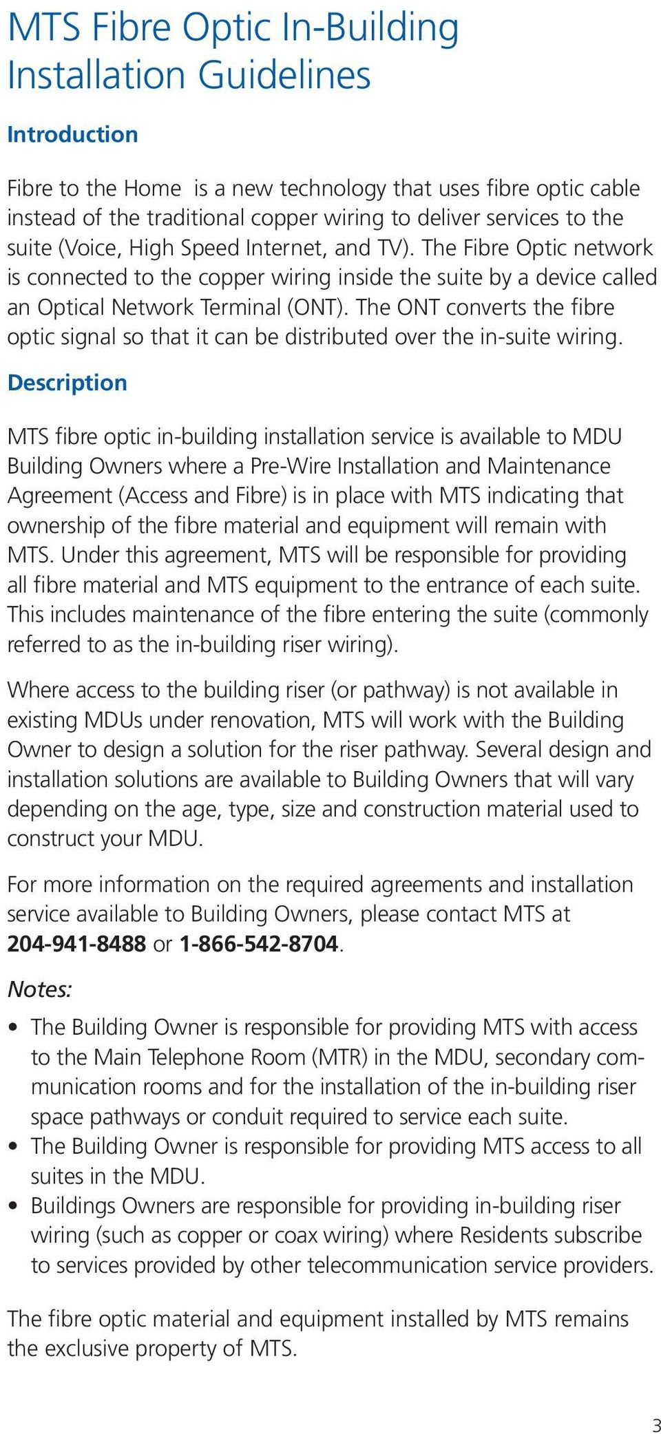 3 cm) depth* SOHO MTS Fibre Optic In-Building Installation Guidelines Introduction Fibre to the Home is a new technology that uses fibre optic cable instead of the traditional copper wiring to