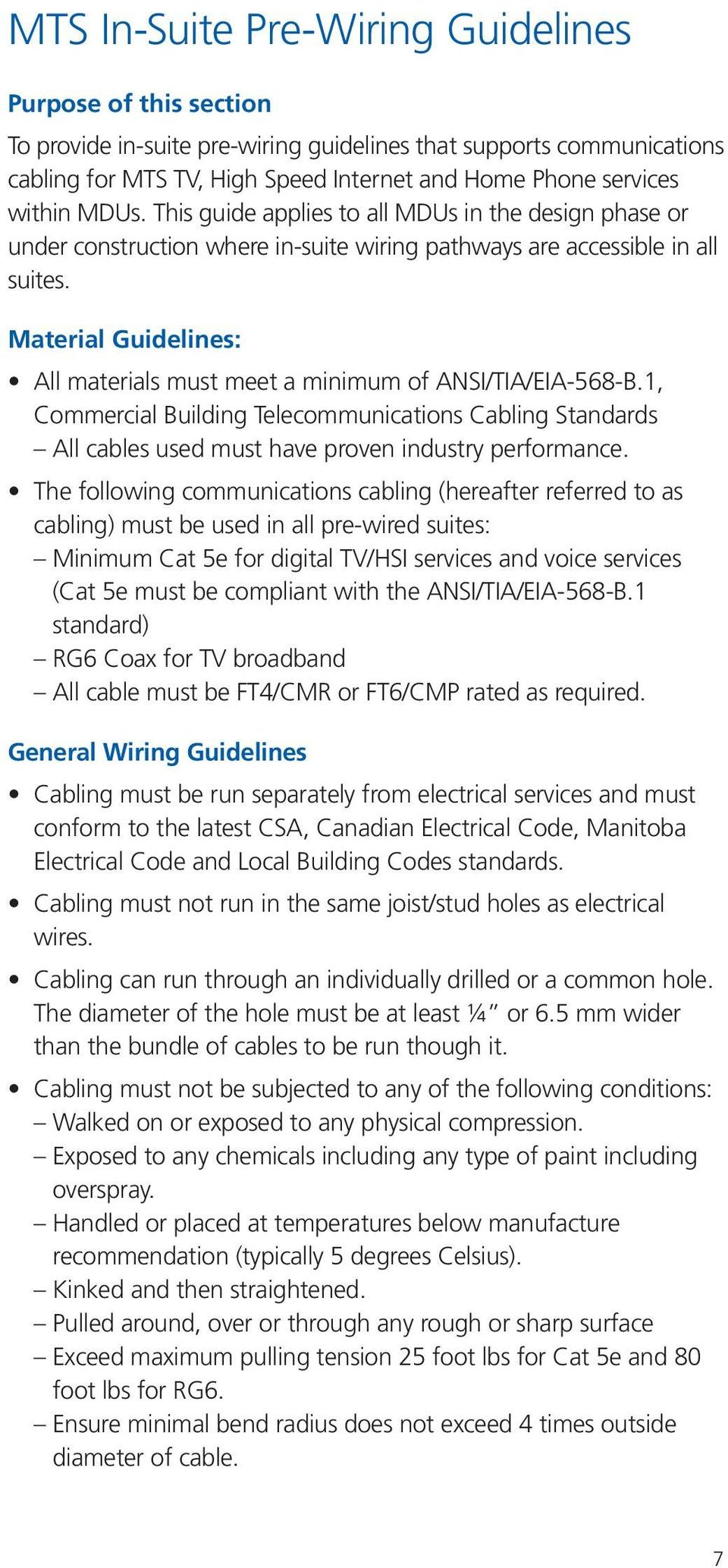 Material Guidelines: All materials must meet a minimum of ANSI/TIA/EIA-568-B.1, Commercial Building Telecommunications Cabling Standards All cables used must have proven industry performance.