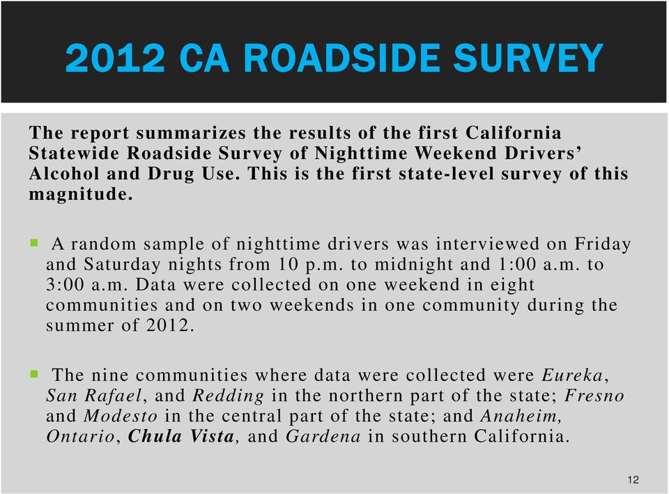 m. Data were collected on one weekend in eight communities and on two weekends in one community during the summer of 2012.