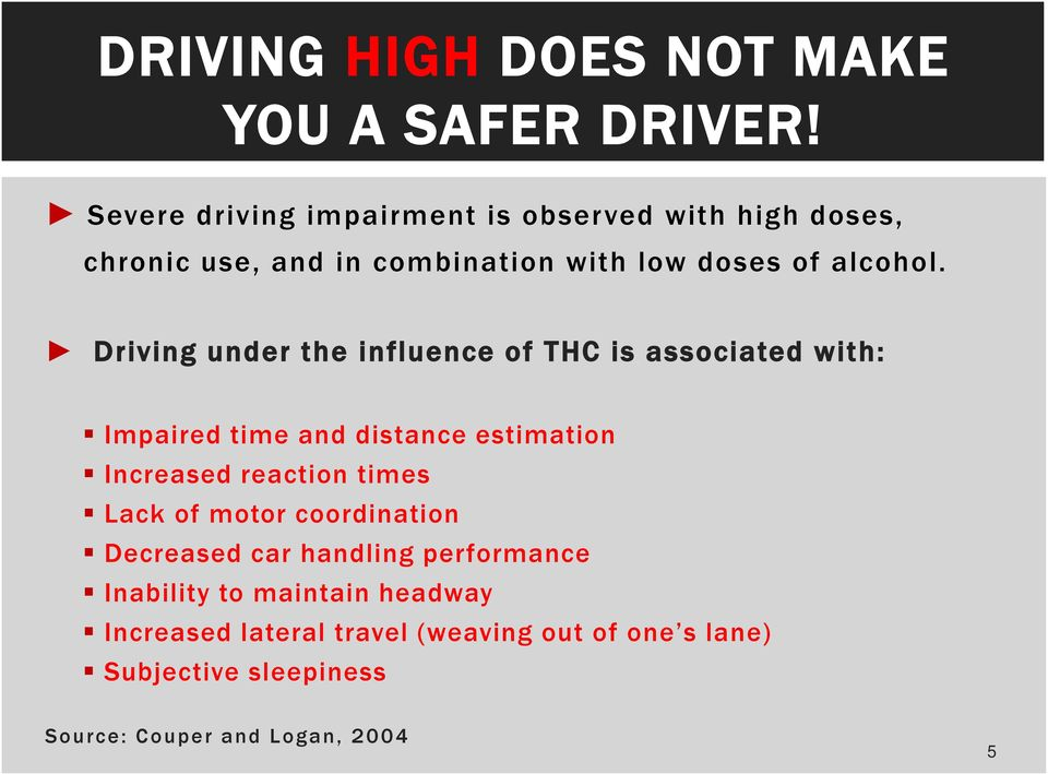 Driving under the influence of THC is associated with: Impaired time and distance estimation Increased reaction times