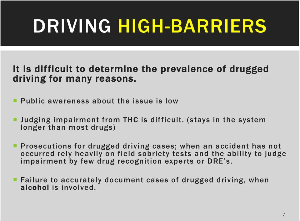 (stays in the system longer than most drugs) Prosecutions for drugged driving cases; when an accident has not occurred rely