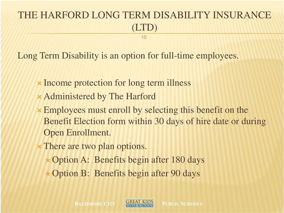 10 Income protection for long term illness Administered by The Harford Employees must enroll by selecting
