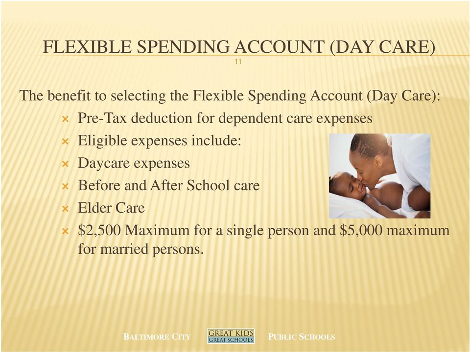 Eligible expenses include: Daycare expenses Before and After School care
