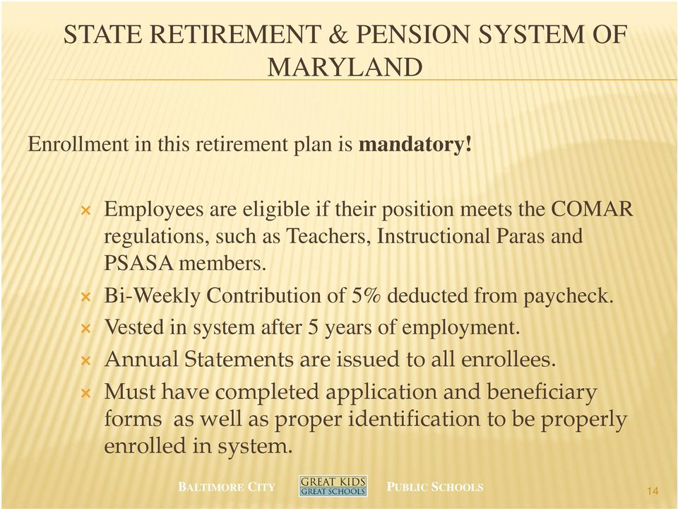 members. Bi-Weekly Contribution ti of 5% deducted d d from paycheck. Vested in system after 5 years of employment.