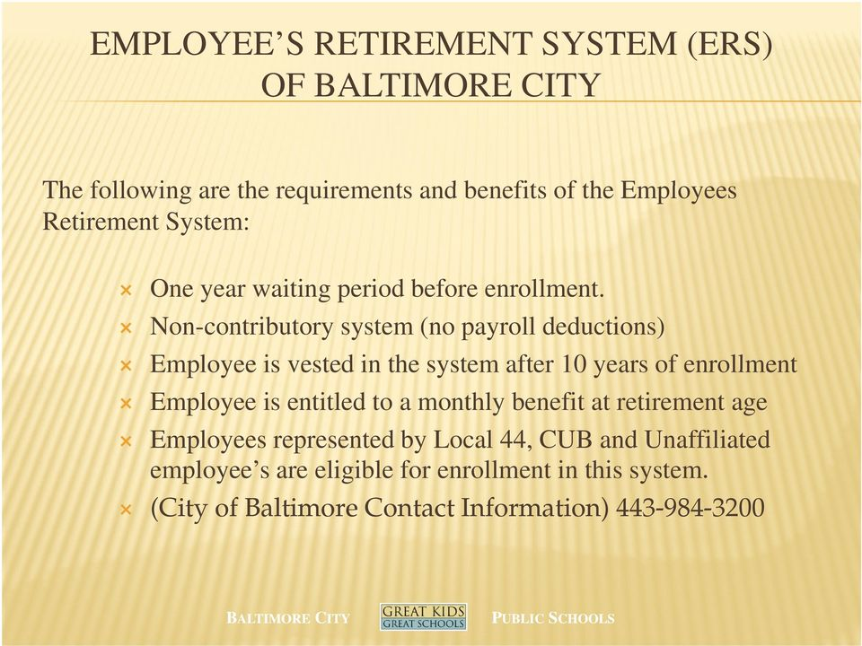 Non-contributory system (no payroll deductions) Employee is vested in the system after 10 years of enrollment Employee is