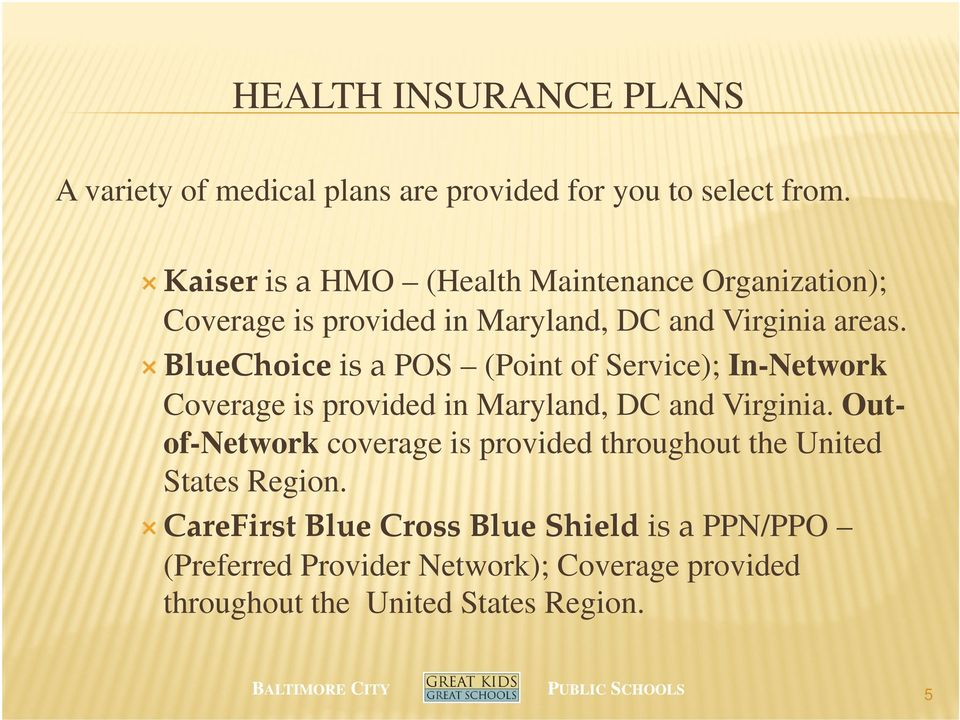 BlueChoice is a POS (Point of Service); In-Network Coverage is provided in Maryland, DC and Virginia.