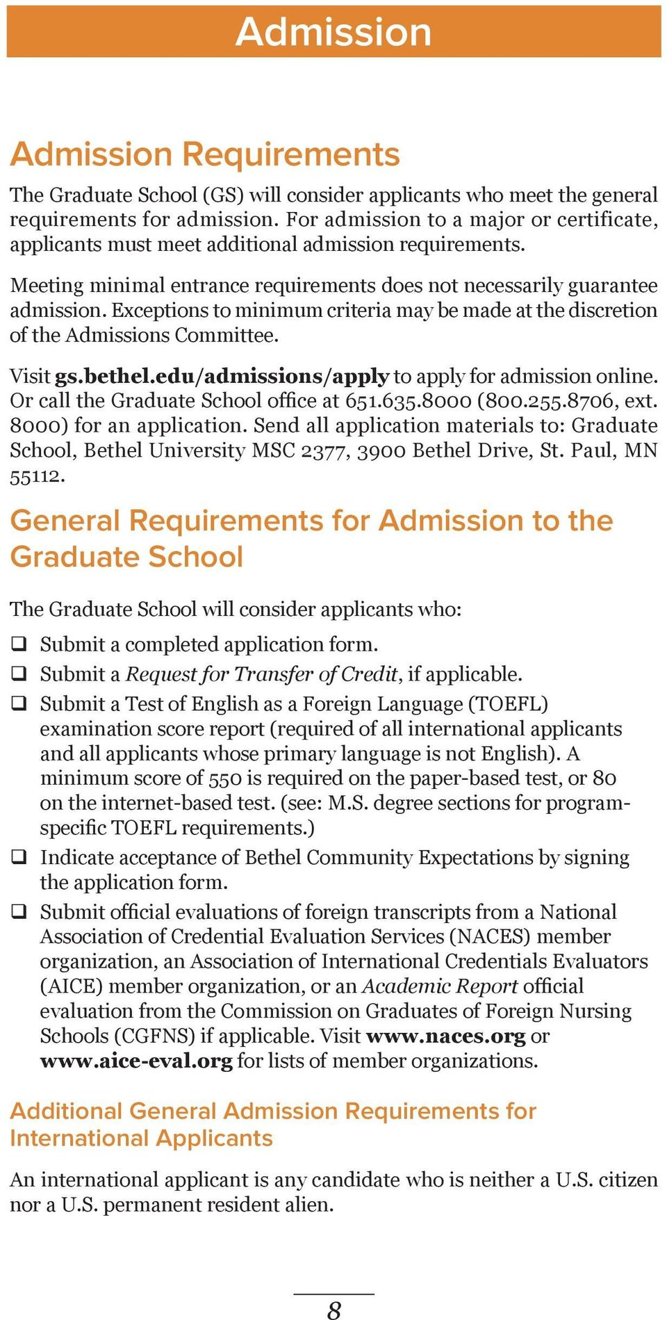 Exceptions to minimum criteria may be made at the discretion of the Admissions Committee. Visit gs.bethel.edu/admissions/apply to apply for admission online. Or call the Graduate School office at 651.