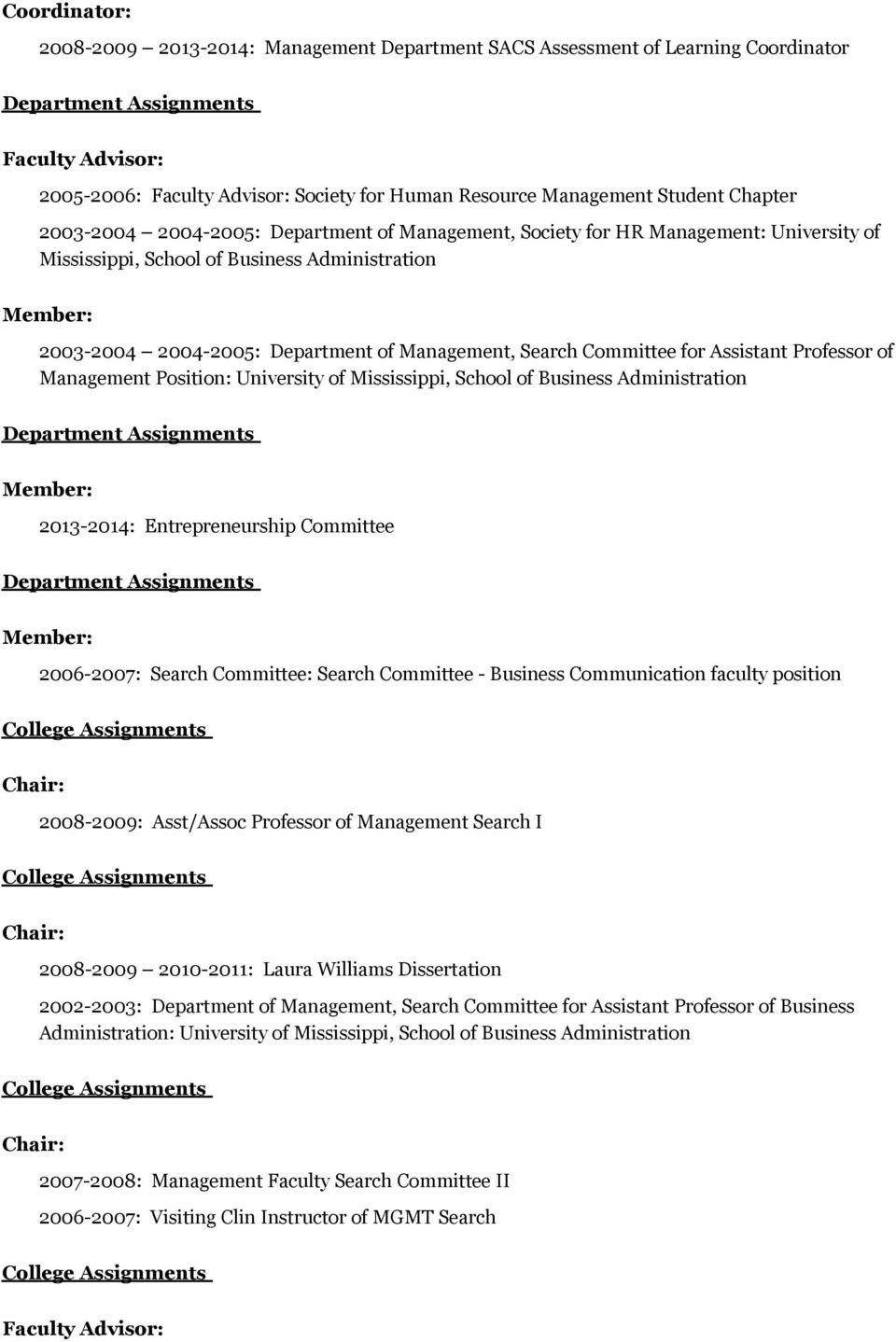 for Assistant Professor of Management Position: University of Mississippi, School of Business Administration 2013-2014: Entrepreneurship Committee 2006-2007: Search Committee: Search Committee -