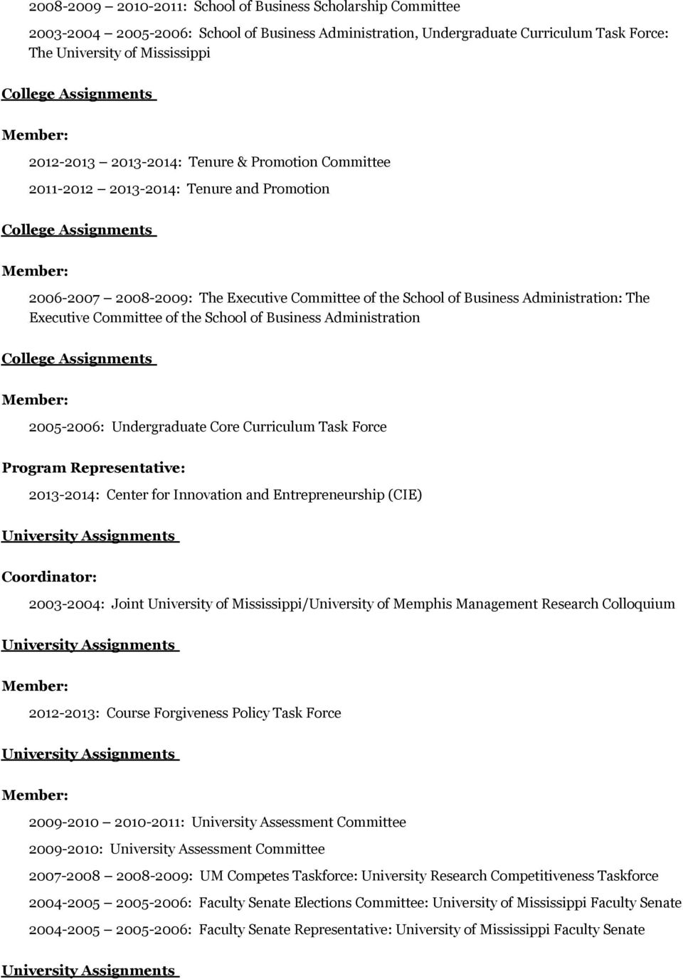 School of Business Administration 2005-2006: Undergraduate Core Curriculum Task Force Program Representative: 2013-2014: Center for Innovation and Entrepreneurship (CIE) Coordinator: 2003-2004: Joint