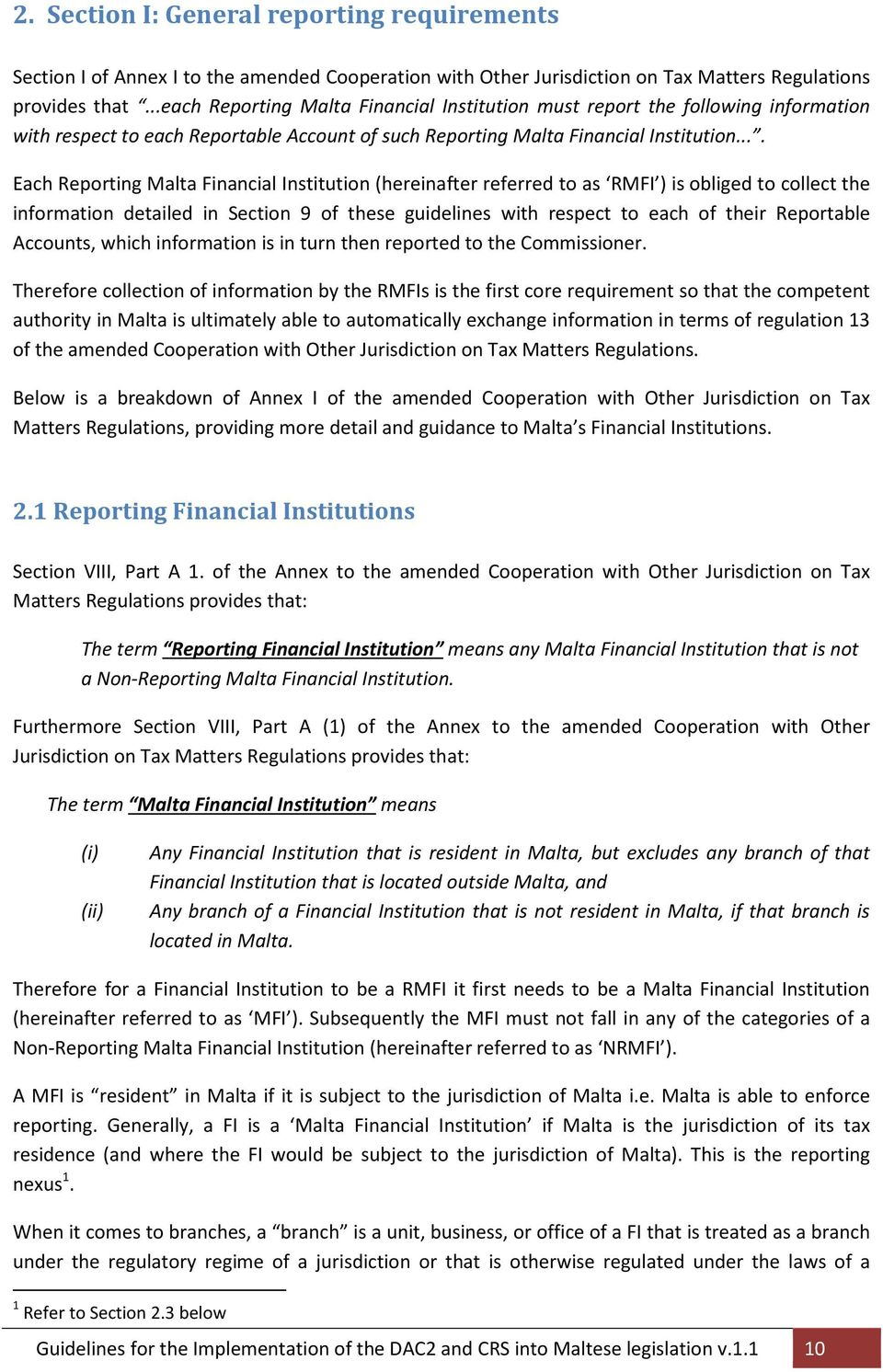 ... Each Reporting Malta Financial Institution (hereinafter referred to as RMFI ) is obliged to collect the information detailed in Section 9 of these guidelines with respect to each of their