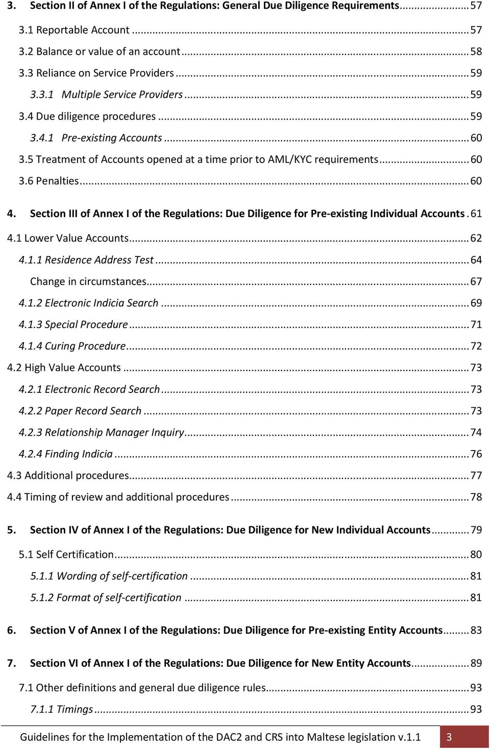 Section III of Annex I of the Regulations: Due Diligence for Pre-existing Individual Accounts. 61 4.1 Lower Value Accounts... 62 4.1.1 Residence Address Test... 64 Change in circumstances... 67 4.1.2 Electronic Indicia Search.