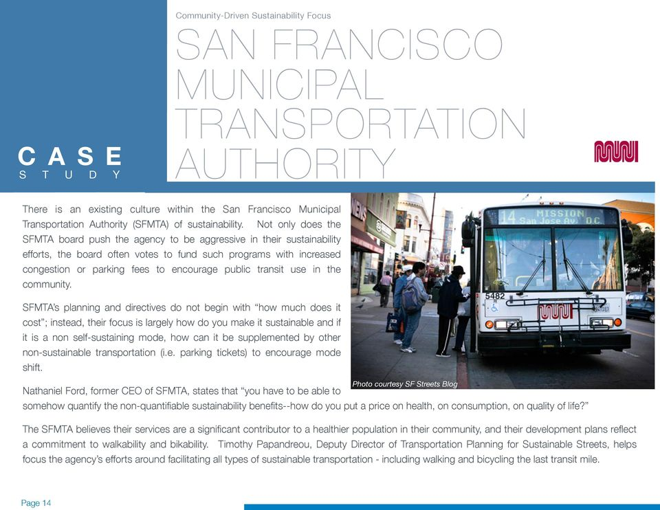 Not only does the SFMTA board push the agency to be aggressive in their sustainability efforts, the board often votes to fund such programs with increased congestion or parking fees to encourage