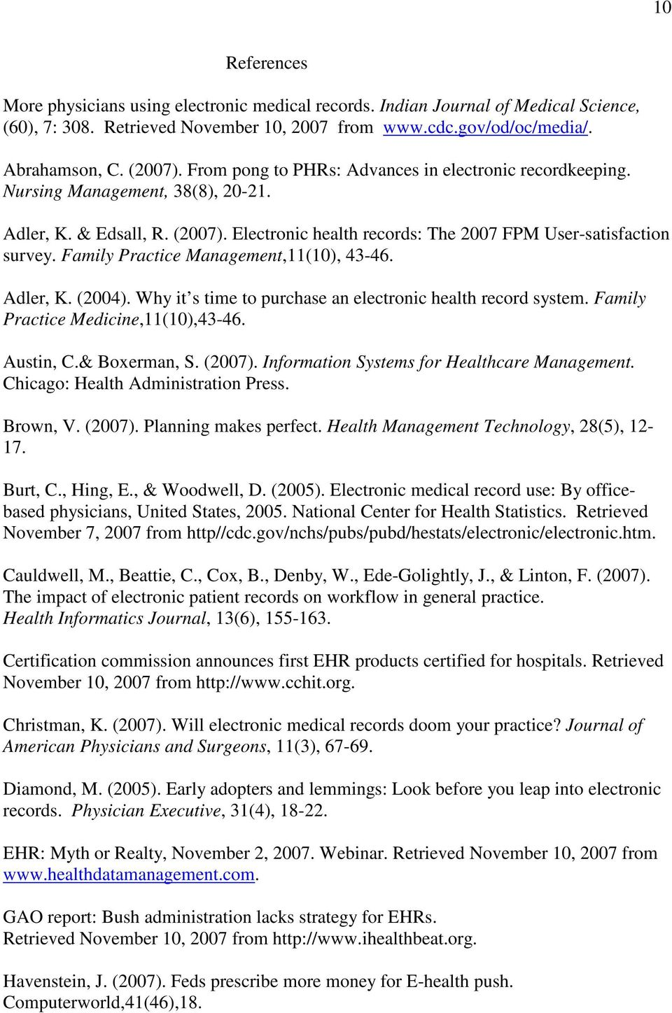 Family Practice Management,11(10), 43-46. Adler, K. (2004). Why it s time to purchase an electronic health record system. Family Practice Medicine,11(10),43-46. Austin, C.& Boxerman, S. (2007).