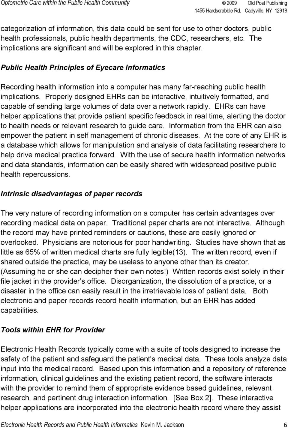 Public Health Principles of Eyecare Informatics Recording health information into a computer has many far-reaching public health implications.