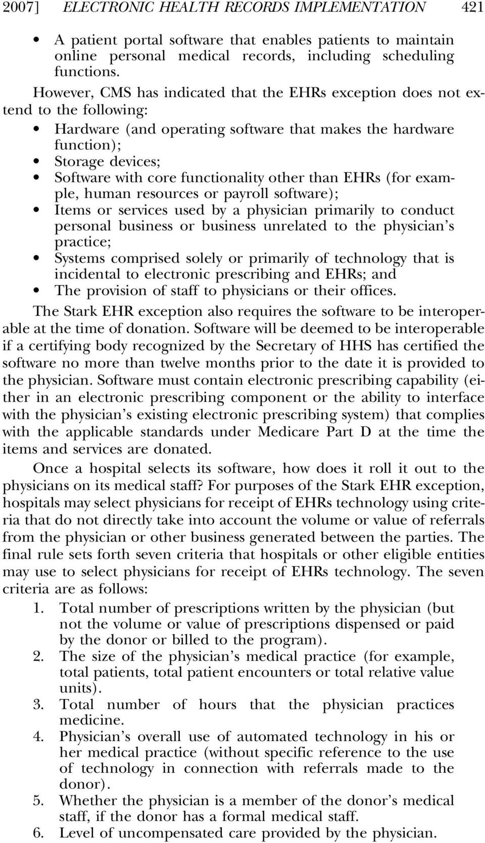 functionality other than EHRs (for example, human resources or payroll software); Items or services used by a physician primarily to conduct personal business or business unrelated to the physician s