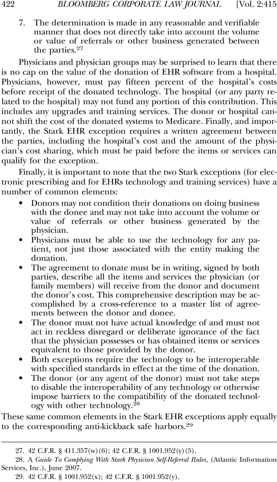 27 Physicians and physician groups may be surprised to learn that there is no cap on the value of the donation of EHR software from a hospital.