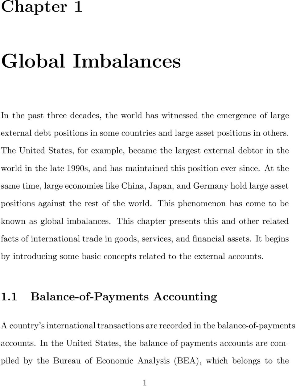 At the same time, large economies like China, Japan, and Germany hold large asset positions against the rest of the world. This phenomenon has come to be known as global imbalances.