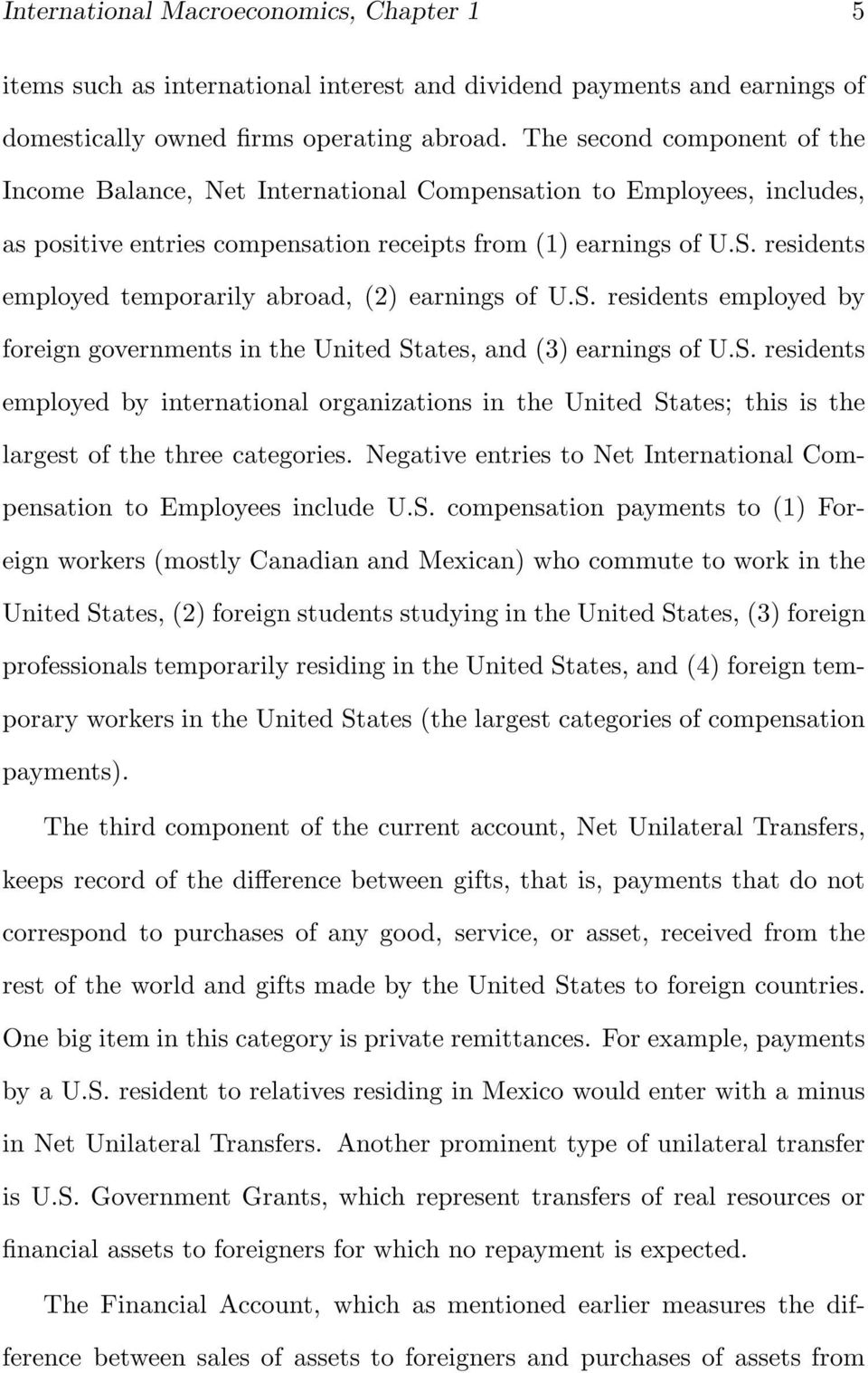 residents employed temporarily abroad, (2) earnings of U.S. residents employed by foreign governments in the United States, and (3) earnings of U.S. residents employed by international organizations in the United States; this is the largest of the three categories.