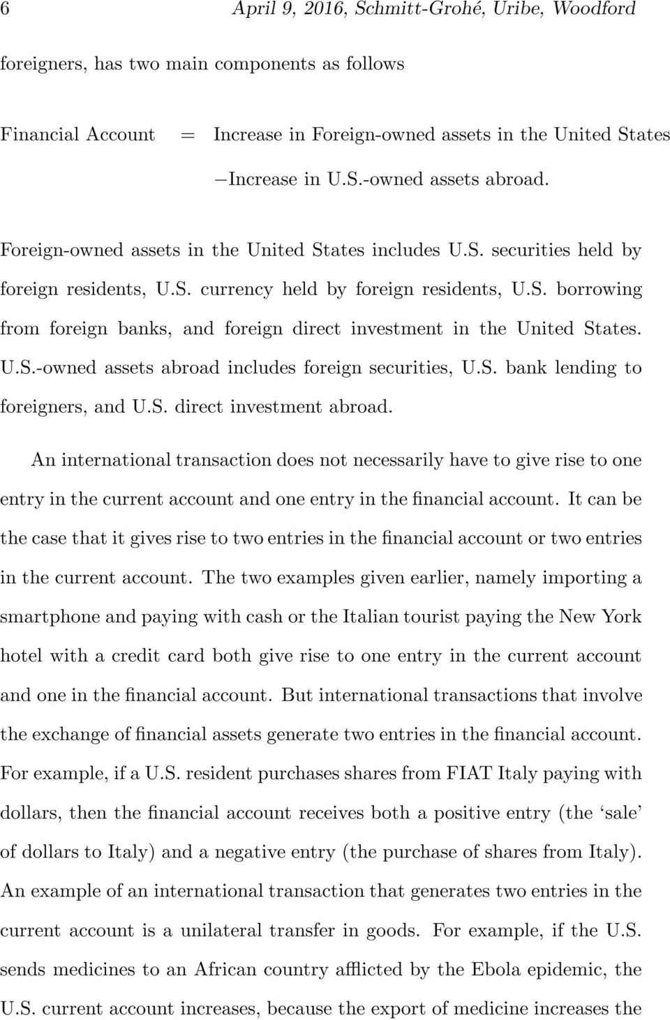 U.S.-owned assets abroad includes foreign securities, U.S. bank lending to foreigners, and U.S. direct investment abroad.