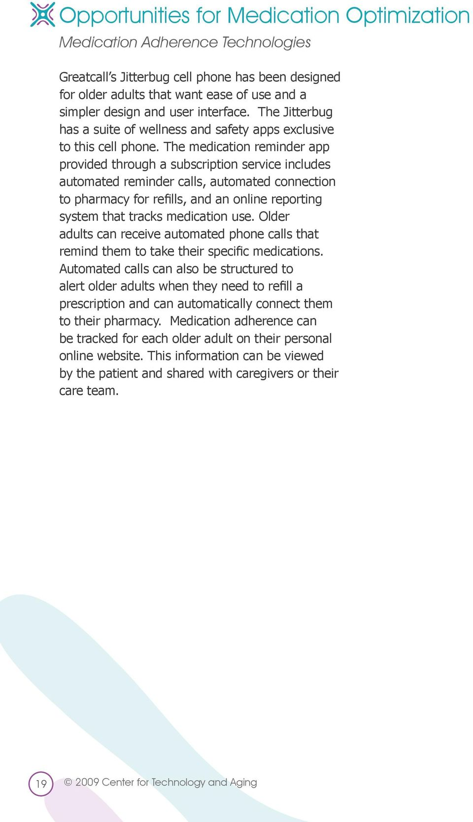 The medication reminder app provided through a subscription service includes automated reminder calls, automated connection to pharmacy for refills, and an online reporting system that tracks