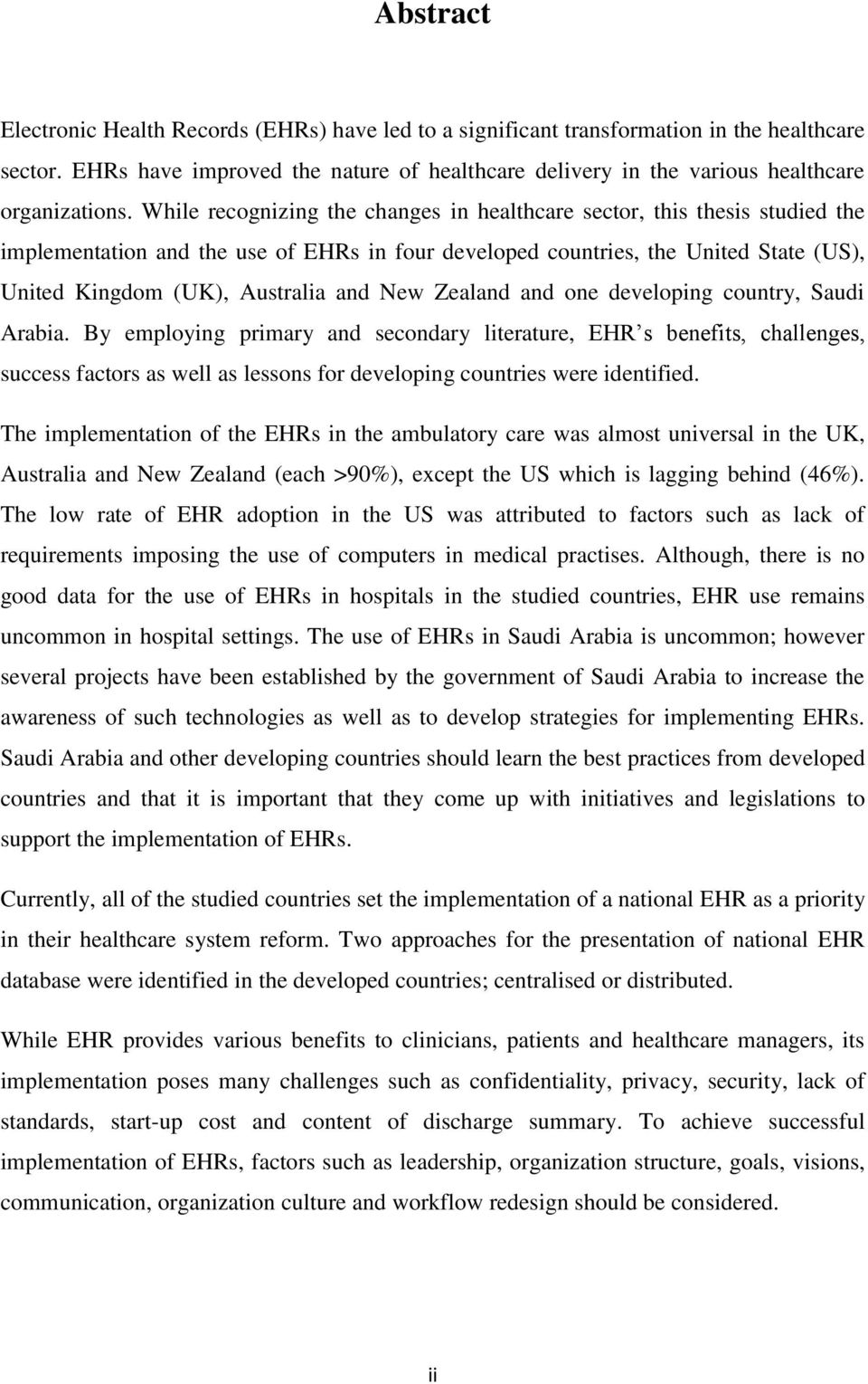 While recognizing the changes in healthcare sector, this thesis studied the implementation and the use of EHRs in four developed countries, the United State (US), United Kingdom (UK), Australia and