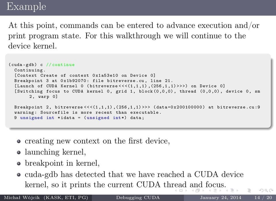 [ Launch of CUDA Kernel 0 ( bitreverse <<<(1,1,1),(256,1,1) >>>) on Device 0] [ Switching focus to CUDA kernel 0, grid 1, block (0,0,0), thread (0,0,0), device 0, sm 2, warp 0] Breakpoint 2,