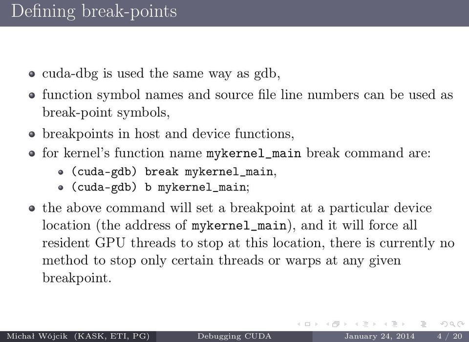 command will set a breakpoint at a particular device location (the address of mykernel_main), and it will force all resident GPU threads to stop at this