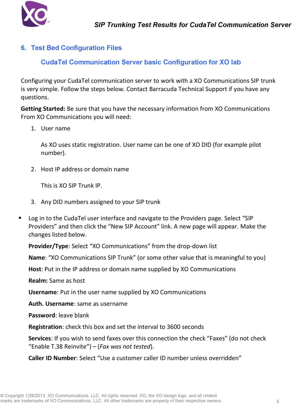 Getting Started: Be sure that you have the necessary information from XO Communications From XO Communications you will need: 1. User name As XO uses static registration.