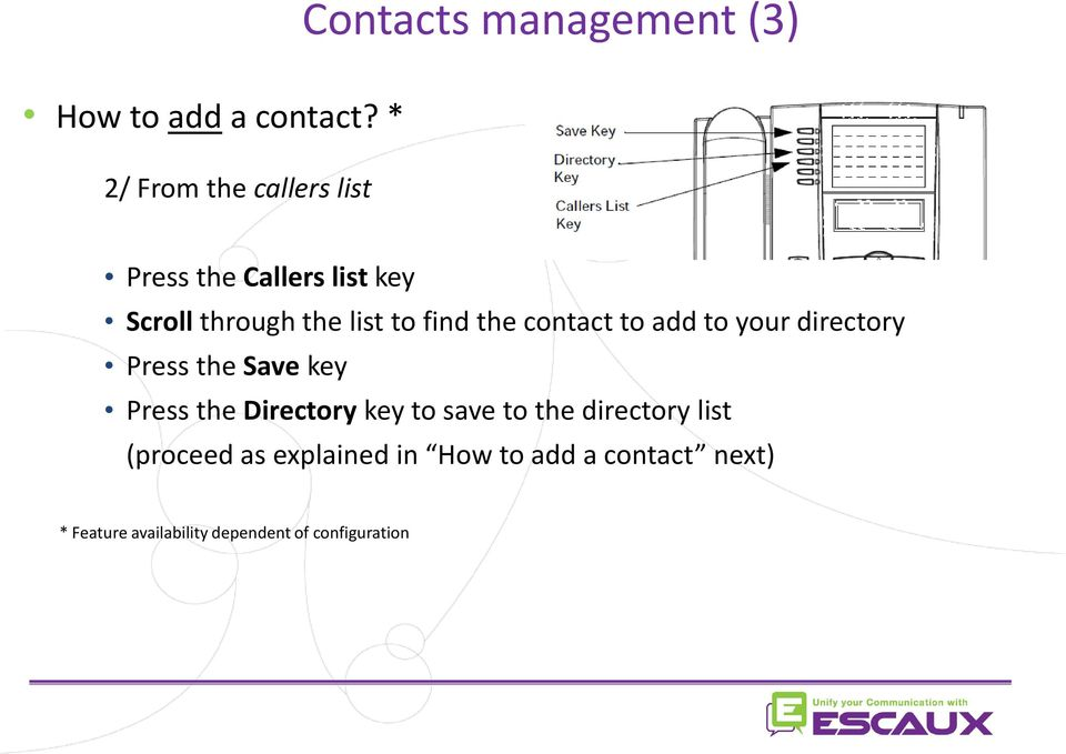 the contact to add to your directory Press the Save key Press the Directory key to