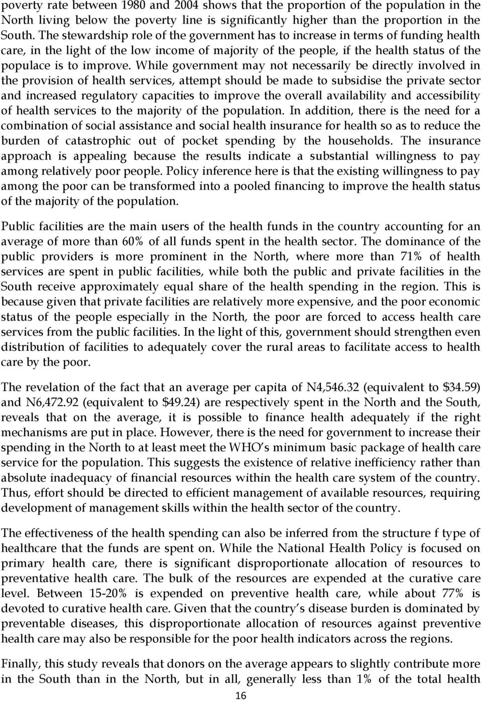 While government may not necessarily be directly involved in the provision of health services, attempt should be made to subsidise the private sector and increased regulatory capacities to improve
