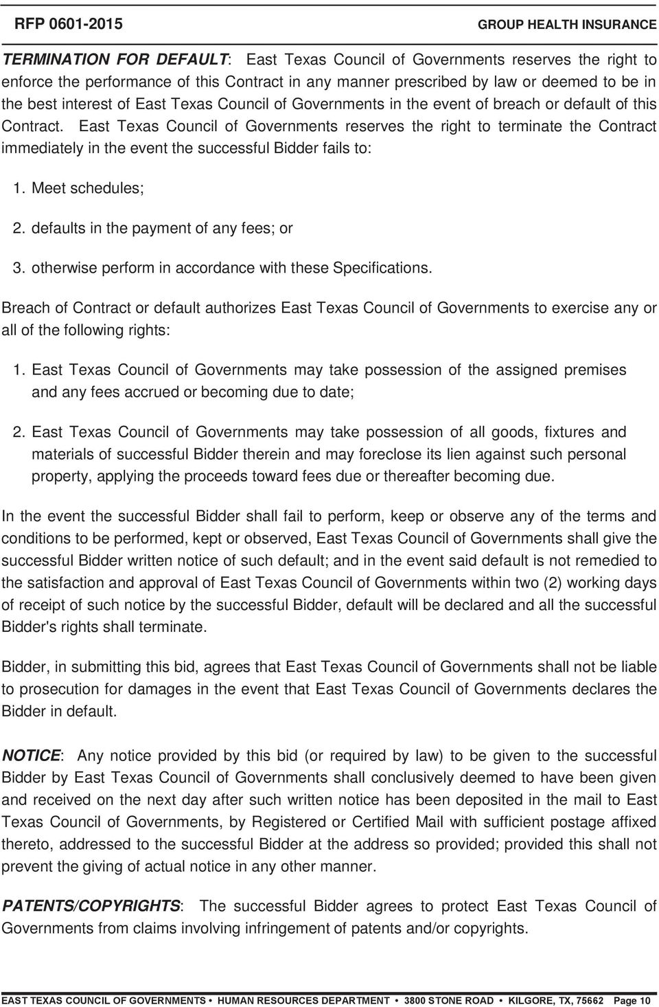 East Texas Council of Governments reserves the right to terminate the Contract immediately in the event the successful Bidder fails to: 1. Meet schedules; 2. defaults in the payment of any fees; or 3.