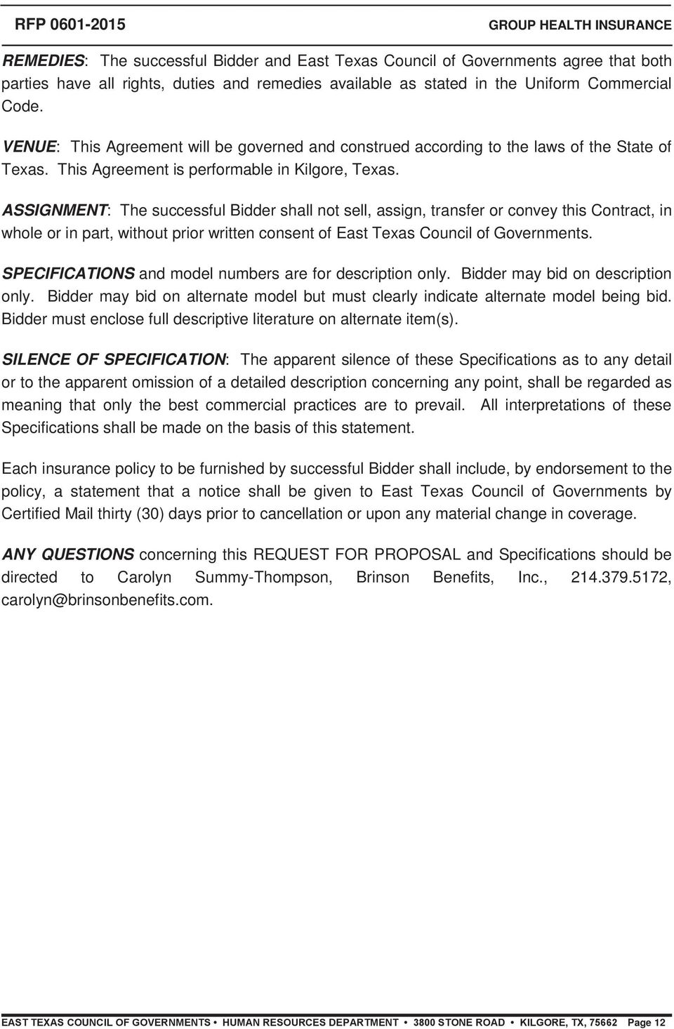 ASSIGNMENT: The successful Bidder shall not sell, assign, transfer or convey this Contract, in whole or in part, without prior written consent of East Texas Council of Governments.