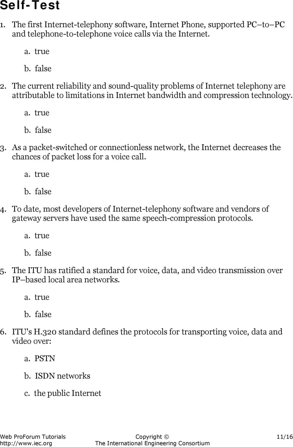 As a packet-switched or connectionless network, the Internet decreases the chances of packet loss for a voice call. 4.