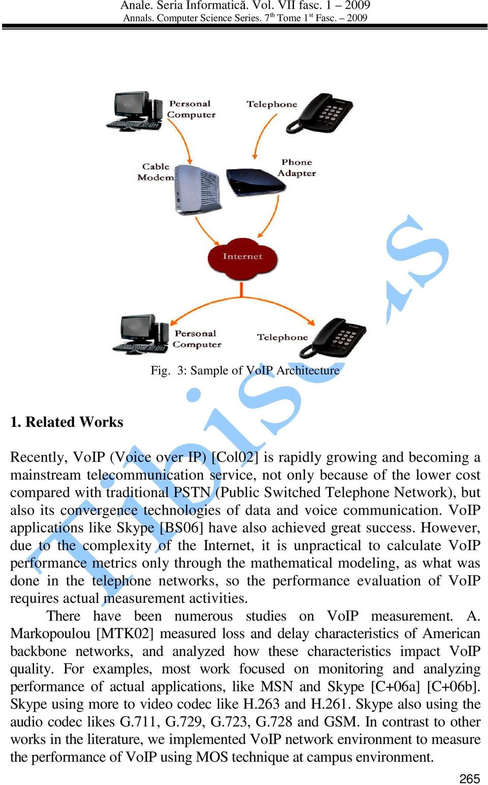 Switched Telephone Network), but also its convergence technologies of data and voice communication. VoIP applications like Skype [BS06] have also achieved great success.
