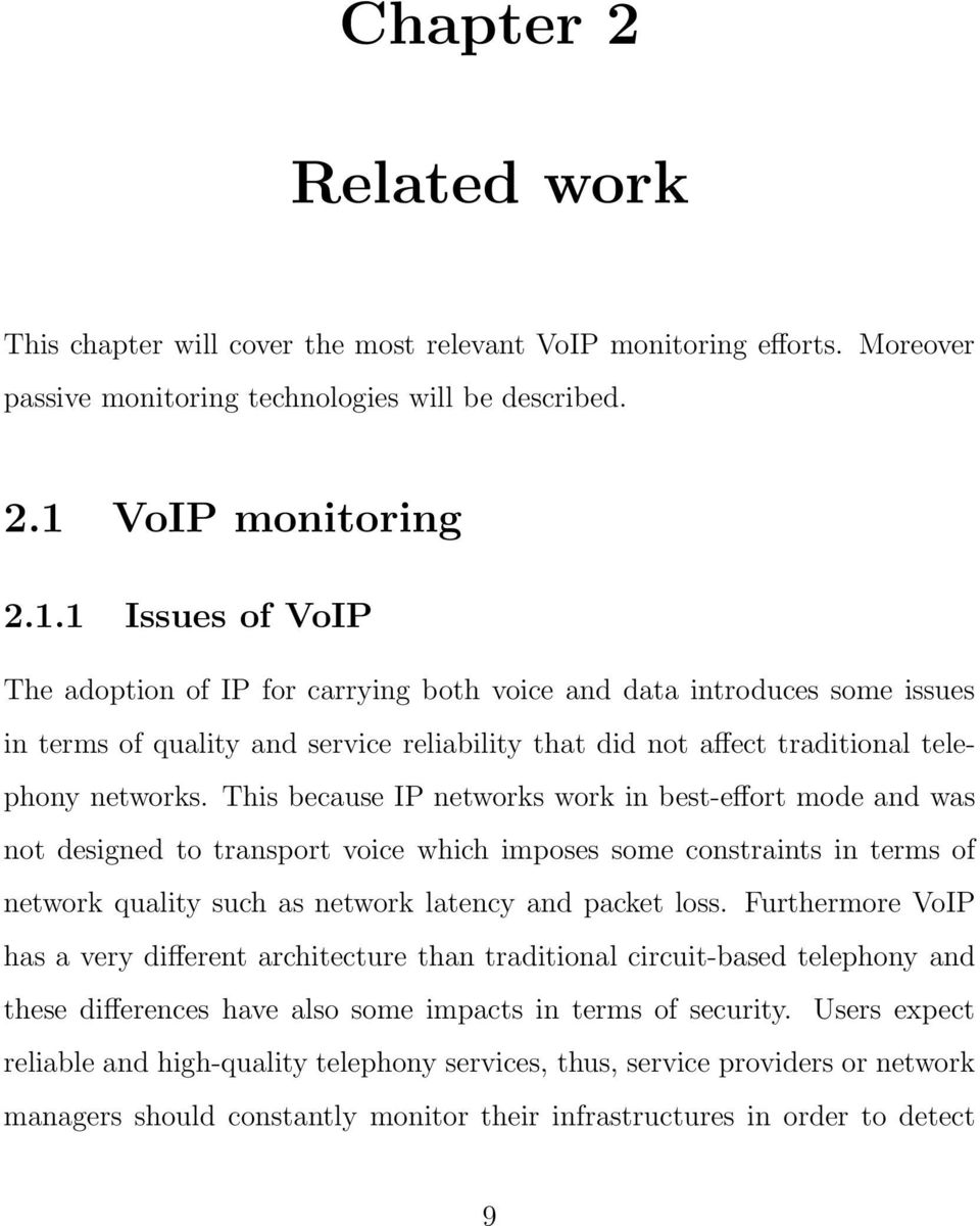 1 Issues of VoIP The adoption of IP for carrying both voice and data introduces some issues in terms of quality and service reliability that did not affect traditional telephony networks.