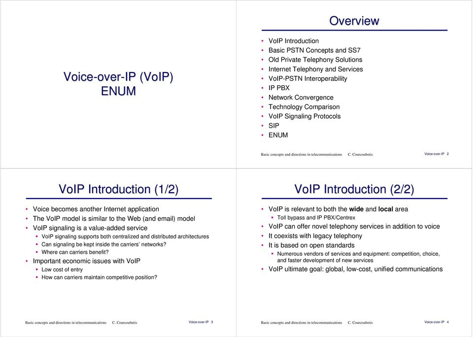 model VoIP signaling is a value-added service VoIP signaling supports both centralized and distributed architectures Can signaling be kept inside the carriers networks? Where can carriers benefit?