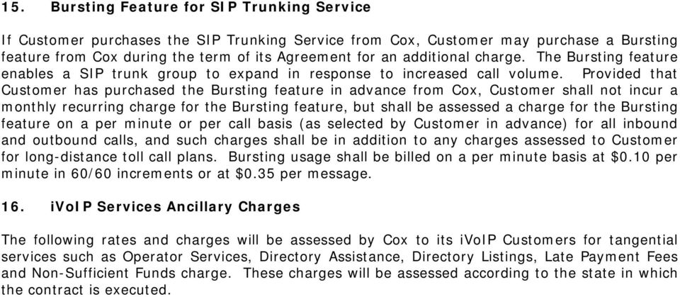 Provided that Customer has purchased the Bursting feature in advance from Cox, Customer shall not incur a monthly recurring charge for the Bursting feature, but shall be assessed a charge for the