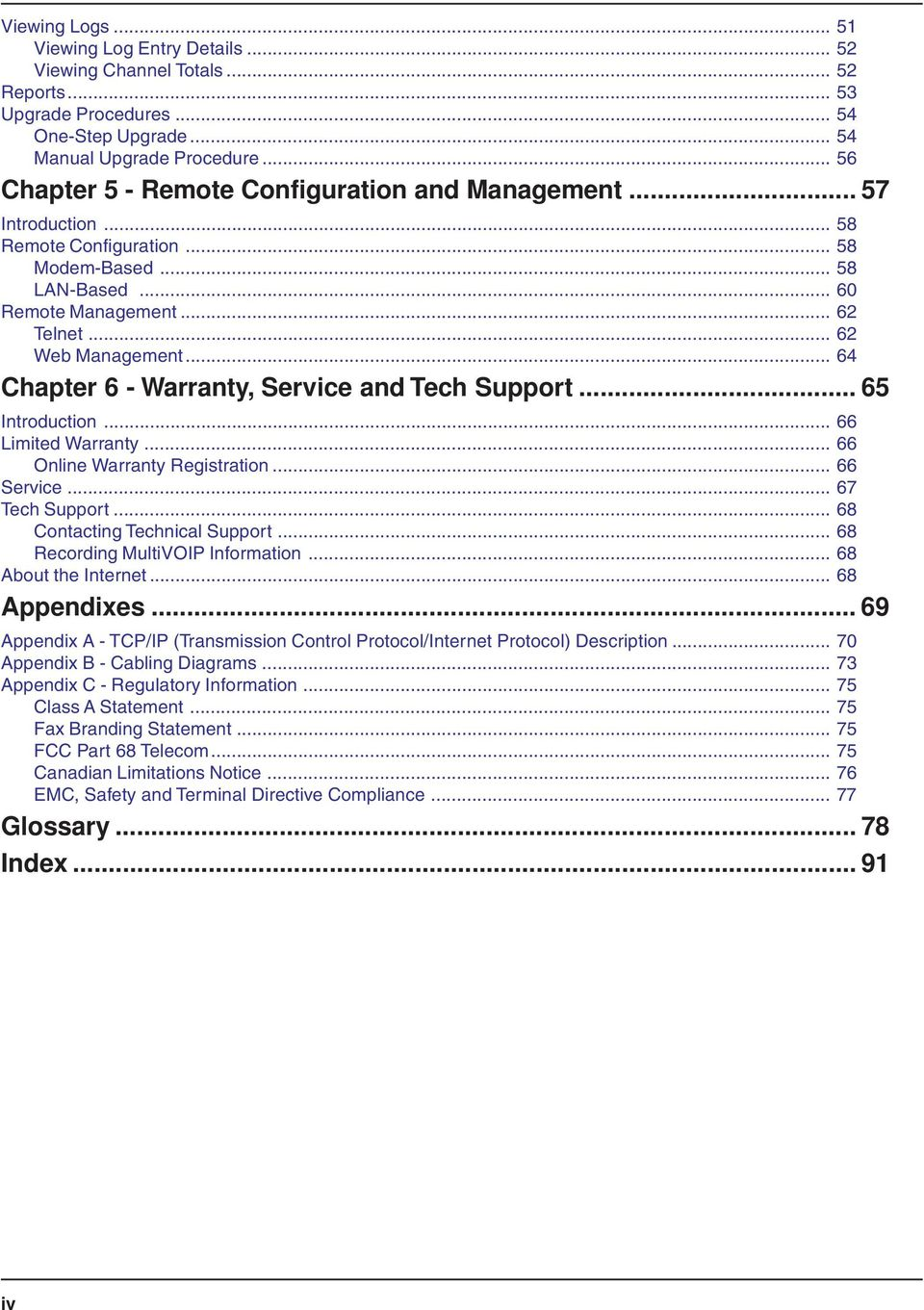 .. 64 Chapter 6 - Warranty, Service and Tech Support...65 Introduction... 66 Limited Warranty... 66 Online Warranty Registration... 66 Service... 67 Tech Support... 68 Contacting Technical Support.