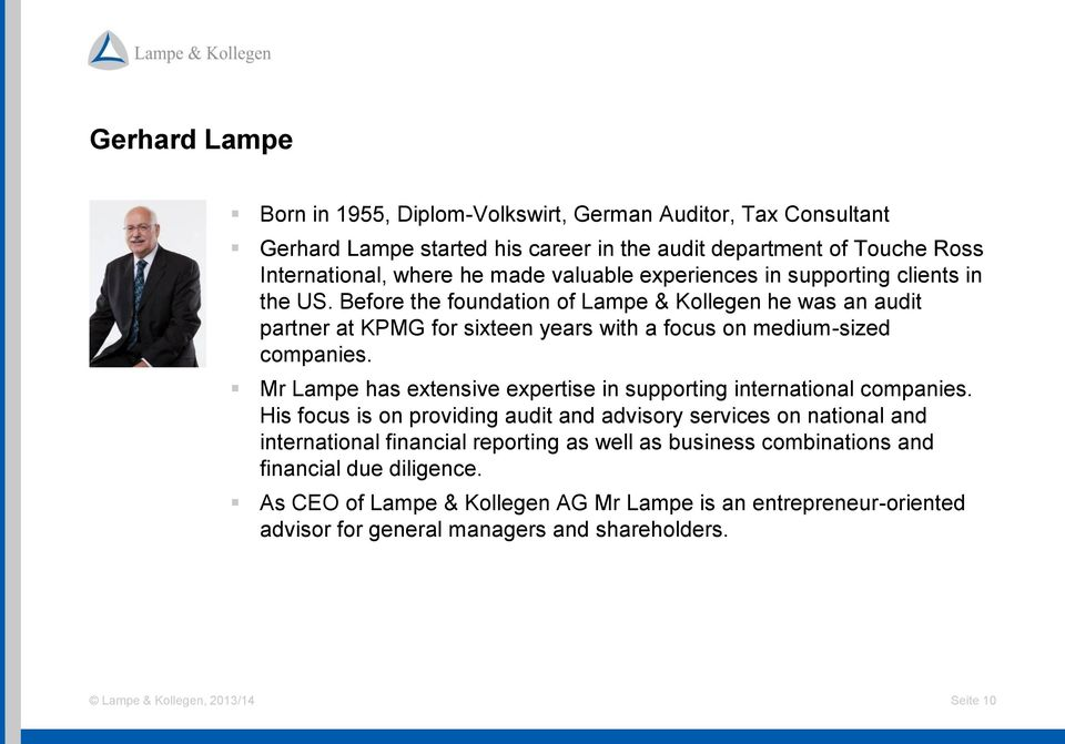 Before the foundation of Lampe & Kollegen he was an audit partner at KPMG for sixteen years with a focus on medium-sized companies.