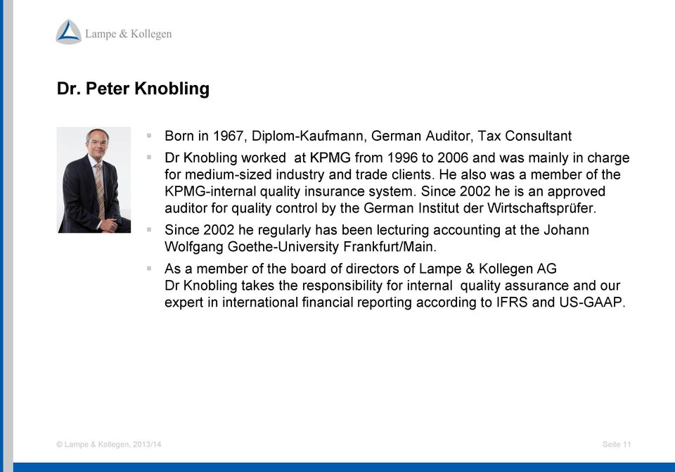 Since 2002 he is an approved auditor for quality control by the German Institut der Wirtschaftsprüfer.