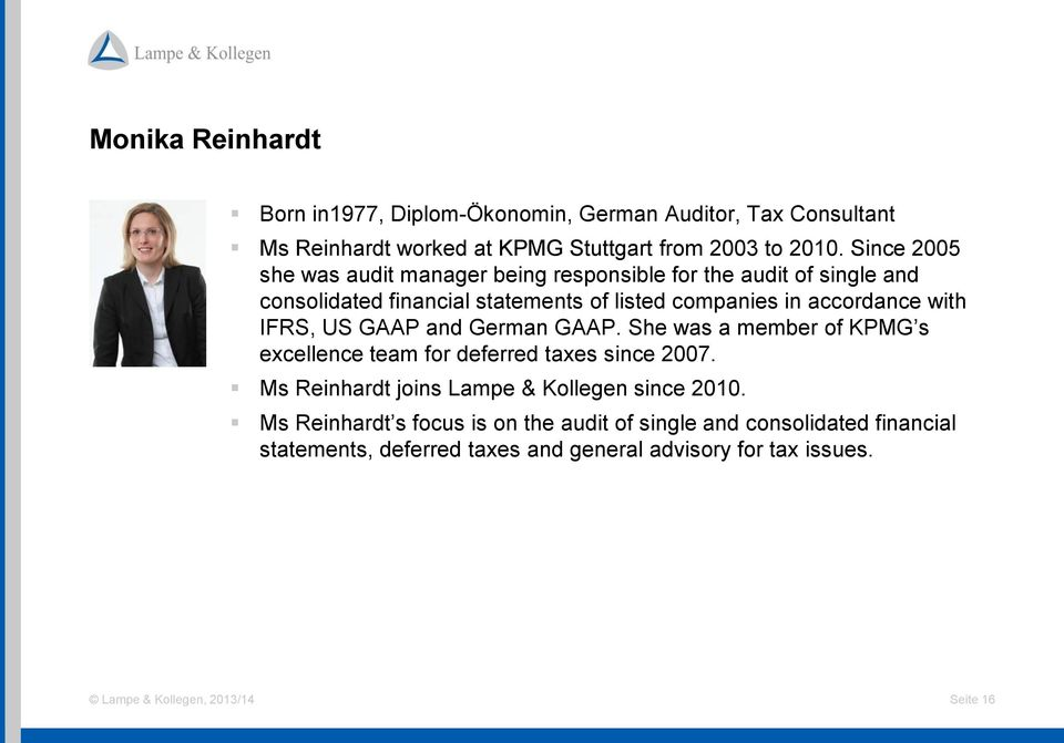 with IFRS, US GAAP and German GAAP. She was a member of KPMG s excellence team for deferred taxes since 2007.