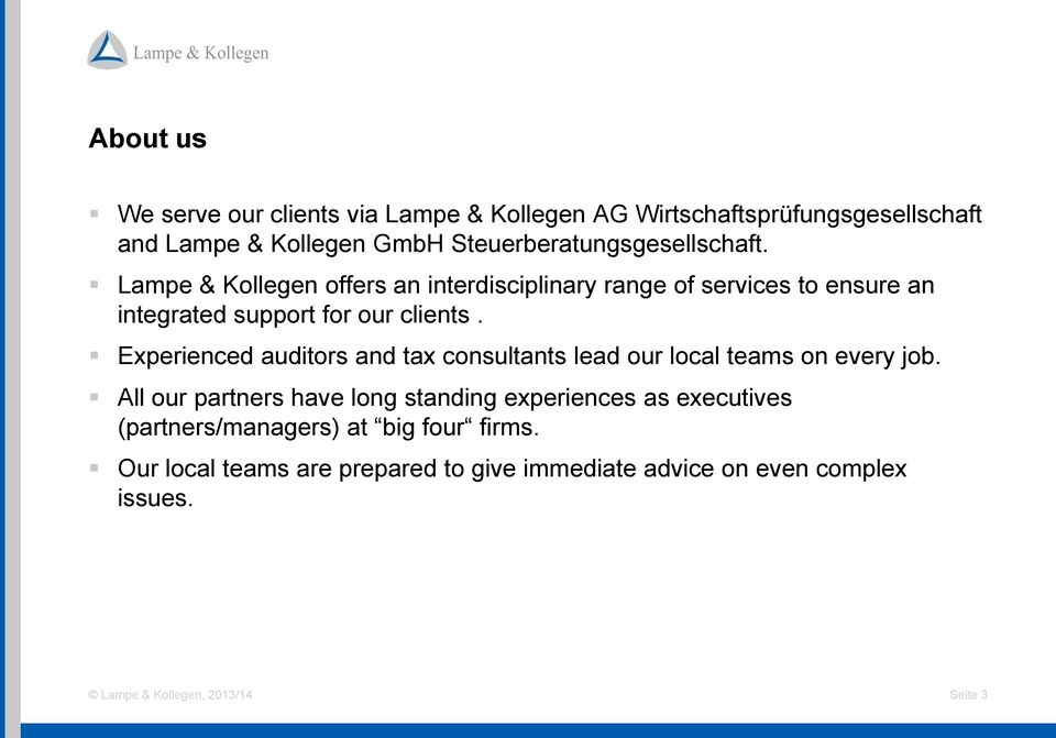 Lampe & Kollegen offers an interdisciplinary range of services to ensure an integrated support for our clients.