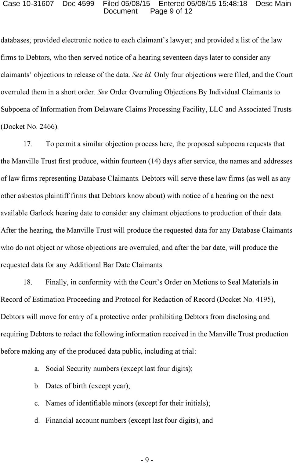 See Order Overruling Objections By Individual Claimants to Subpoena of Information from Delaware Claims Processing Facility, LLC and Associated Trusts (Docket No. 2466). 17.
