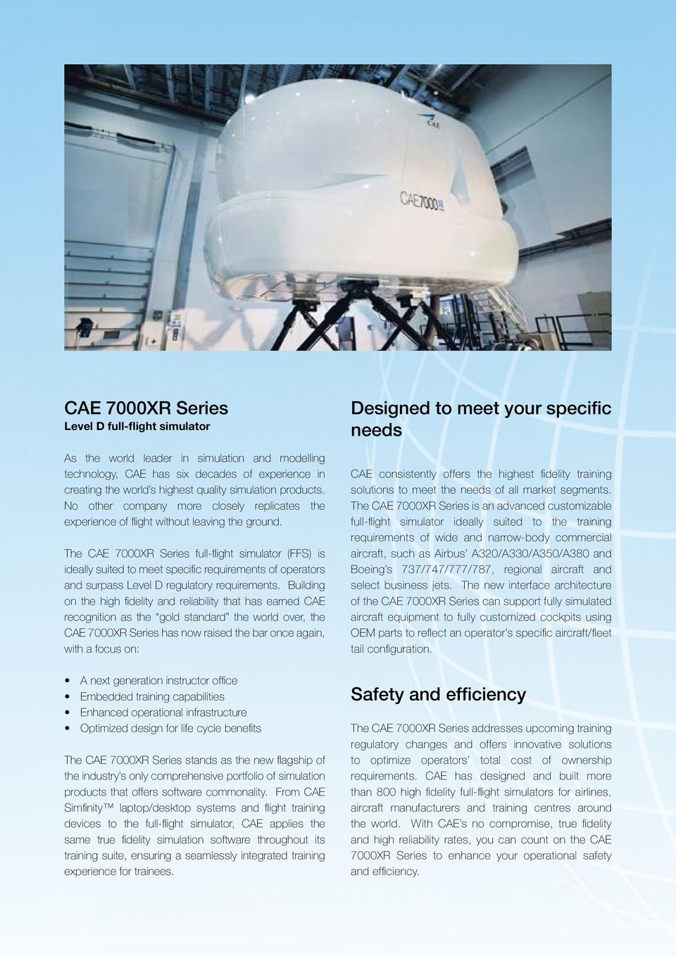 The CAE 7000XR Series full-flight simulator (FFS) is ideally suited to meet specific requirements of operators and surpass Level D regulatory requirements.
