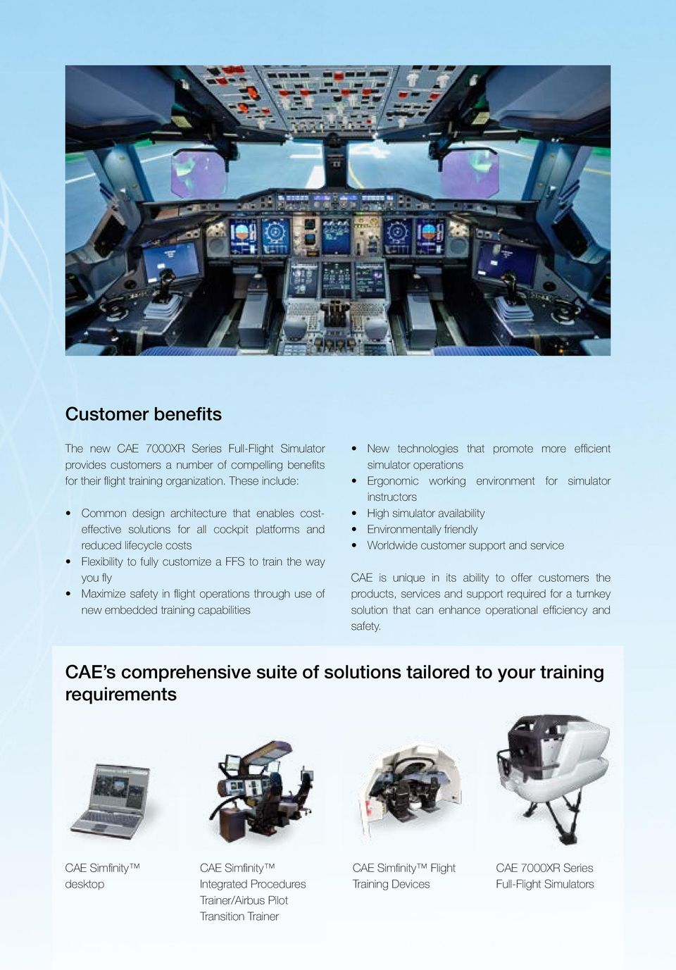 Maximize safety in flight operations through use of new embedded training capabilities New technologies that promote more efficient simulator operations Ergonomic working environment for simulator