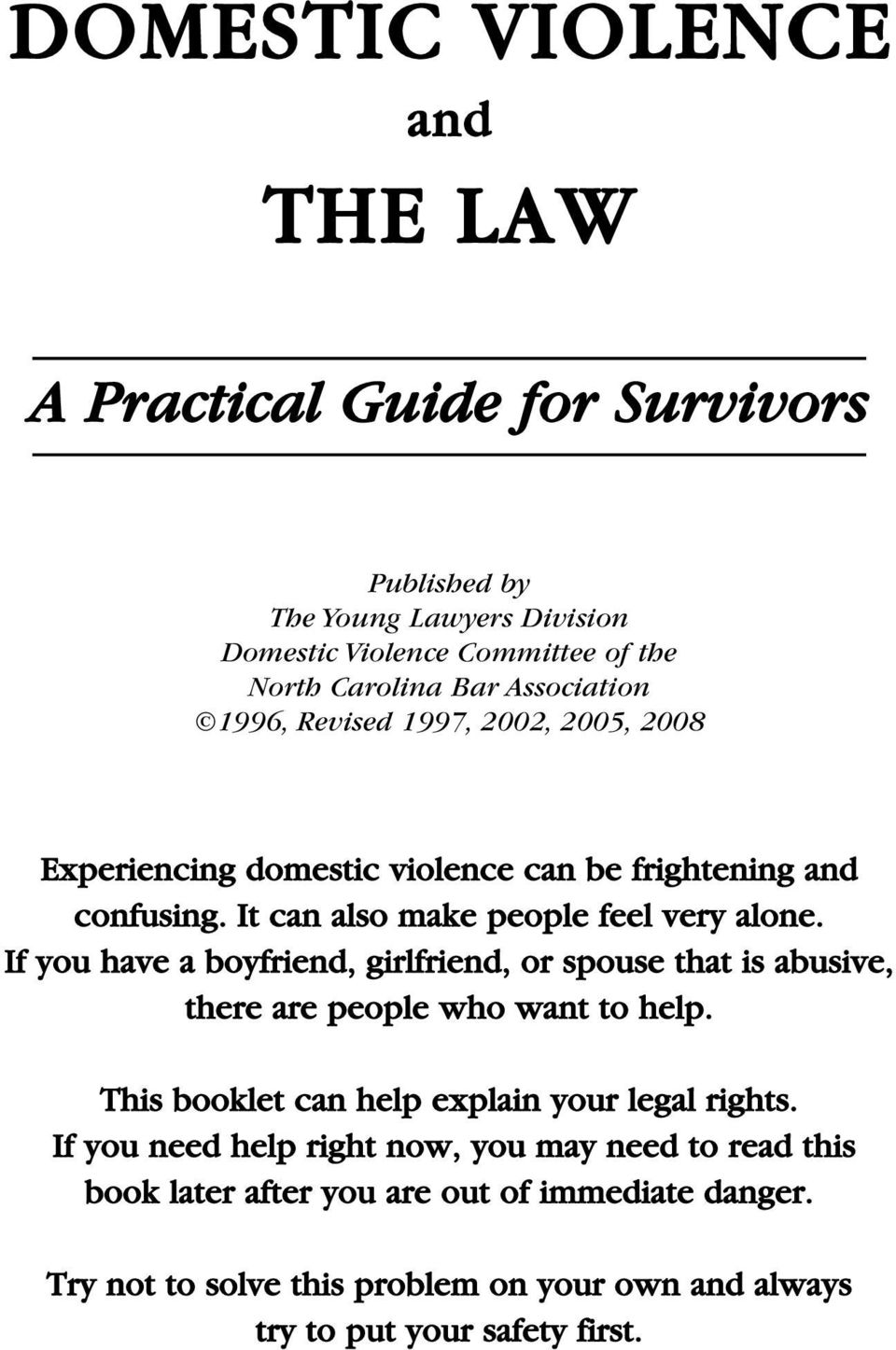 If you have a boyfriend, girlfriend, or spouse that is abusive, there are people who want to help. This booklet can help explain your legal rights.