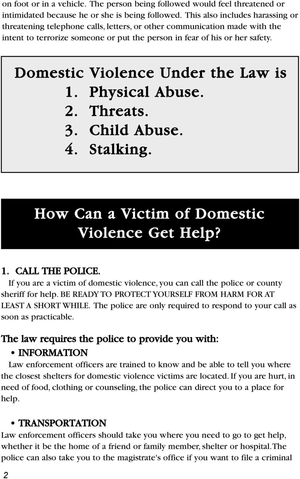 Domestic Violence Under the Law is 1. Physical Abuse. 2. Threats. 3. Child Abuse. 4. Stalking. How Can a Victim of Domestic Violence Get Help? 1. CALL THE POLICE.