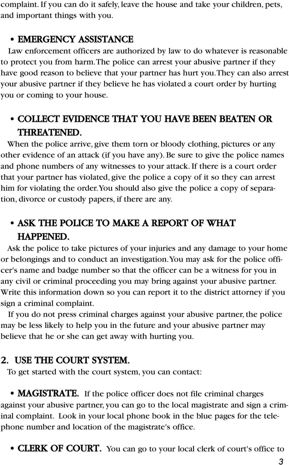 the police can arrest your abusive partner if they have good reason to believe that your partner has hurt you.