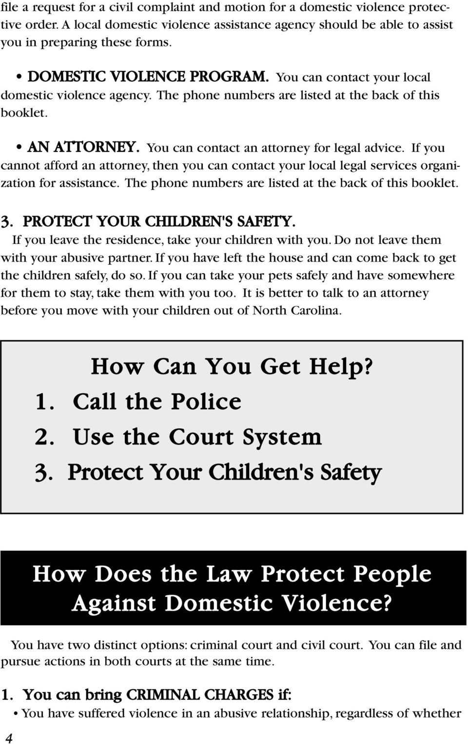 If you cannot afford an attorney, then you can contact your local legal services organization for assistance. The phone numbers are listed at the back of this booklet. 3.