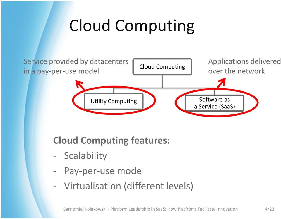 Cloud Computing features: - Scalability - Pay-per-use model - Virtualisation (different